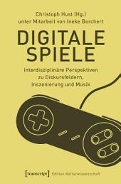 Digitale Spiele: Interdisziplinäre Perspektiven zu Diskursfeldern, Inszenierung und Musik