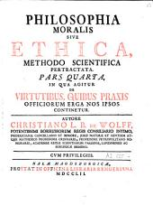 Philosophia moralis: sive ethica : methodo scientifica pertractata...