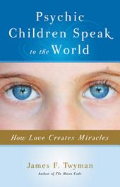 Psychic Children Speak to the World: How Love Creates Miracles