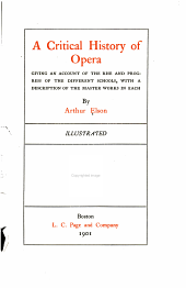 A critical history of opera: giving an account of the rise and progress of the different schools, with a description of the master works in each