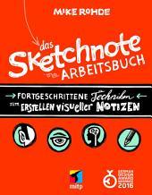 Das Sketchnote Arbeitsbuch: Fortgeschrittene Techniken zum Erstellen visueller Notizen