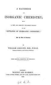 "A Handbook of Inorganic Chemistry: Being a New and Greatly Enlarged Edition of the ""Outlines of Inorganic Chemistry;"" for the Use of Students"
