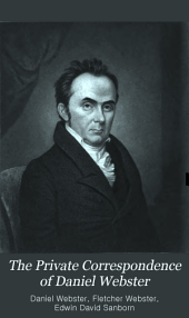 The private correspondence of Daniel Webster: Volume 1