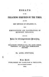 Essays on the Preaching Required by the Times: And the Best Methods of Obtaining It; with Reminiscences and Illustrations of Methodist Preaching. Including Rules for Extemporaneous Preaching, and Characteristic Sketches of Olin, Fisk, Bascom, Cookman, Summerfield, and Other Noted Extemporaneous Preachers