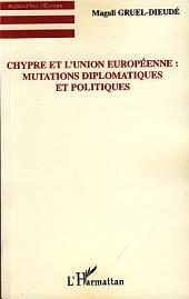 Chypre et l'Union européenne : Mutations diplomatiques et politiques