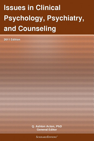 Issues in Clinical Psychology  Psychiatry  and Counseling  2011 Edition PDF