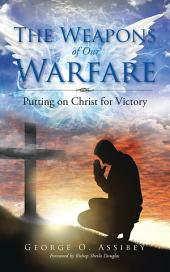 The Weapons of Our Warfare: Putting on Christ for Victory