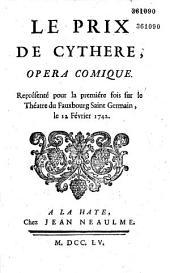 Le Prix de Cythère. Opéra comique [par Favart et Paulmy], représenté pour la première fois sur le théâtre du Fauxbourg Saint-Germain, le 12 février 1742