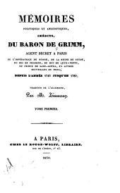 Mémoires politiques et anecdotiques, inédits, du baron de Grimm: Volume1