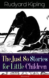 The Just So Stories for Little Children (Illustrated): Collection of fantastic and captivating animal stories - Classic of children's literature from one of the most popular writers in England, known for The Jungle Book, Kim, Captain Courageous