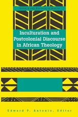 Inculturation and Postcolonial Discourse in African Theology PDF