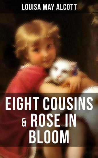 EIGHT COUSINS   ROSE IN BLOOM PDF