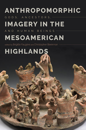 Anthropomorphic Imagery in the Mesoamerican Highlands
