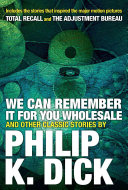 We Can Remember It for You Wholesale and Other Classic Stories