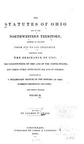 The statutes of Ohio and of the Northwestern territory, adopted or enacted from 1788 to 1833 inclusive: together with the Ordinance of 1787; the constitutions of Ohio and of the United States, and various public instruments and acts of Congress, Volume 3
