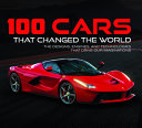 Download 100 Cars That Changed the World  The Designs  Engines  and Technologies That Drive Our Imaginations Book