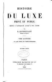 Histoire du luxe privé et public depuis l'antiquité jusqu'à nos jours: Volume4
