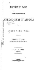 Report of Cases Determined in the Supreme Court of Appeals of the State of West Virginia: Volume 18