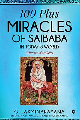 100 plus Miracles of Saibaba in today   s world