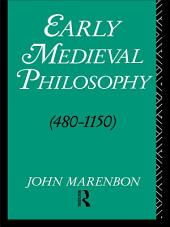 Early Medieval Philosophy 480-1150: An Introduction, Edition 2