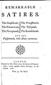 Remarkable satires: The causidicade, The triumvirade, The porcupinade, The processionade, The 'piscopade, The scandalizade, and The pasquinade, with notes variorum