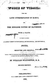 The Works of Virgil: With the Latin Interpretation of Ruæus, and the English Notes of Davidson. With a Clavis. To which is Added a Large Variety of Botanical, Mythological, and Historical Notes ...