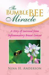 The Bumble Bee Miracle: A Story of Survival from Inflammatory Breast Cancer