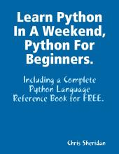 Learn Python In a Weekend, Python for Beginners.