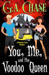 You, Me, and the Voodoo Queen: A Malveaux Curse Mystery (Book 2)