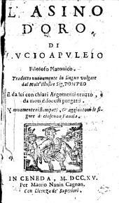 L'asino d'oro di Lucio Apuleio filosofo platonico. Tradotto nuouamente in lingua volgare dal molt'illustre sig. Pompeo e da lui con chiari argomenti ornato, e da molti disonesti purgato. Nuouamente ristampati, & aggiuntoui le figure a ciascuna fauola