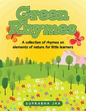 Green Rhymes: A Collection of Rhymes on Elements of Nature for Little Learners