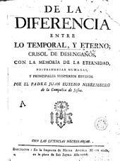 De la diferencia entre lo temporal y eterno: crisol de desengaños, con la memoria de la eternidad, postrimerias humanas y principales mysterios divinos