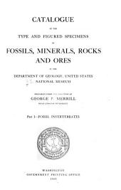 Catalogue of the Type and Figured Specimens of Fossils, Minerals, Rocks, and Ores in the Department of Geology, United States National Museum: Parts 1-2