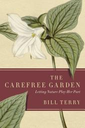 The Carefree Garden: Letting Nature Play Her Part