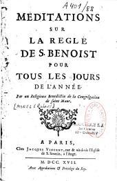 Méditations sur la règle de St Benoit pour tous les jours de l'année par un bénédictin de Saint Maur
