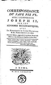 Correspondance du pape Pie VI, avec l'empereur Joeseph II, sur les réformes ecclésiastiques; avec les remontrances du Cardinal Bathiani & des notes relatives à cet objet