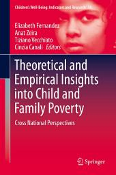 Theoretical and Empirical Insights into Child and Family Poverty: Cross National Perspectives