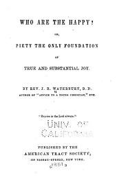 Who are the Happy?: Or, Piety the Only Foundation of True and Substantial Joy