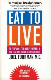 Eat to Live The Revolutionary Formula for Fast and Sustained Weight Loss
