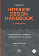 The Essential Interior Design Handbook Volume One: An Introductory Guide to the World of Interior Design / Interior Architect / Spatial Design and how