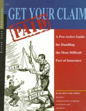 Get Your Claim Paid: A Pro-Active Guide for Handling the Most Difficult Part of Insurance