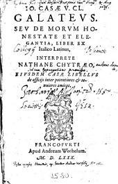Io. Casæ ... Galateus ... Liber ex Italico Latinus, interprete Nathane Chytræo, eiusdem Casæ Libellus de officijs inter potentiores&tenuiores amicos