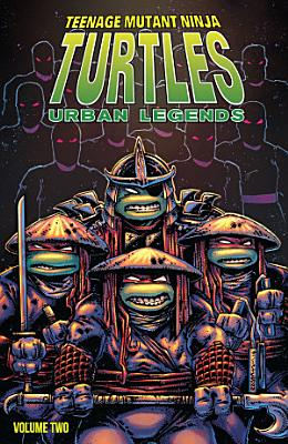 Teenage Mutant Ninja Turtles  Urban Legends  Vol  2 PDF