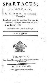 Spartacus, tragédie par M. Saurin,..., représentée pour la première fois par les comédiens français ordinaires du Roi le 20 février 1760