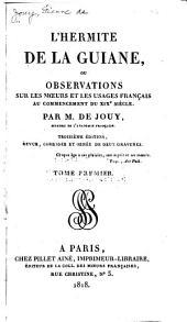 L'hermite de la Guiane, ou Observations sur les moeurs et les usages français au commencement du XIXe siècle: Volume1
