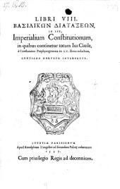 Libri VIII. Basilikōn Diataxeōn, Id Est Imperialium Constitutionum, in quibus totum continentur totum Ius Ciuile, à Constantino Porphyrogenneta in LX. libros redactum, Gentiano Herveto Interprete