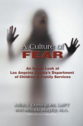 A Culture of Fear: An Inside Look at Los Angeles County's Department of Children and Family Services