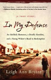 In My Defense: An Unlikely Romance, a Deadly Gunshot, and a Young Woman's Road to Redemption