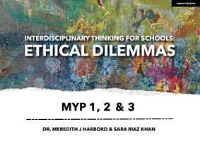 Interdisciplinary Thinking for Schools  Ethical Dilemmas MYP 1  2   3 PDF