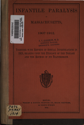 Infantile Paralysis in Massachusetts, 1907-1912: Together with Reports of Special Investigations in 1913, Bearing Upon the Etiology of the Disease and the Method of Its Transmission